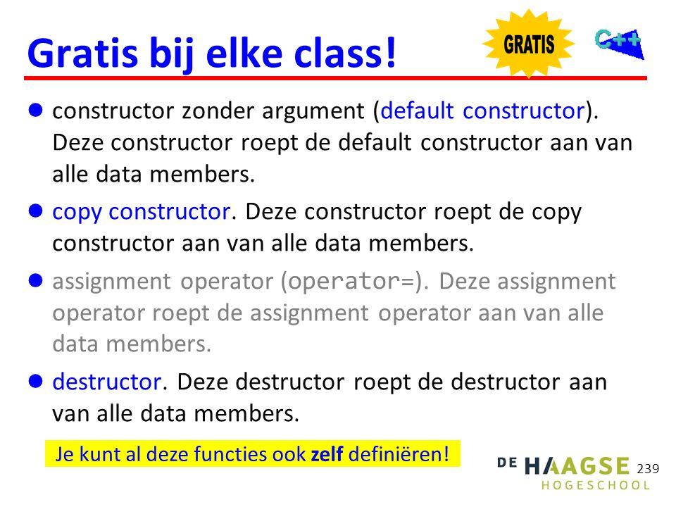 239 Gratis bij elke class!  constructor zonder argument (default constructor). Deze constructor roept de default constructor aan van alle data member