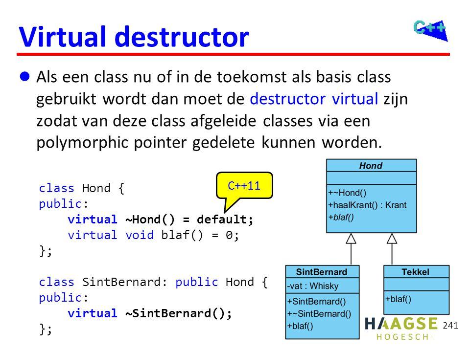 241 Virtual destructor  Als een class nu of in de toekomst als basis class gebruikt wordt dan moet de destructor virtual zijn zodat van deze class af