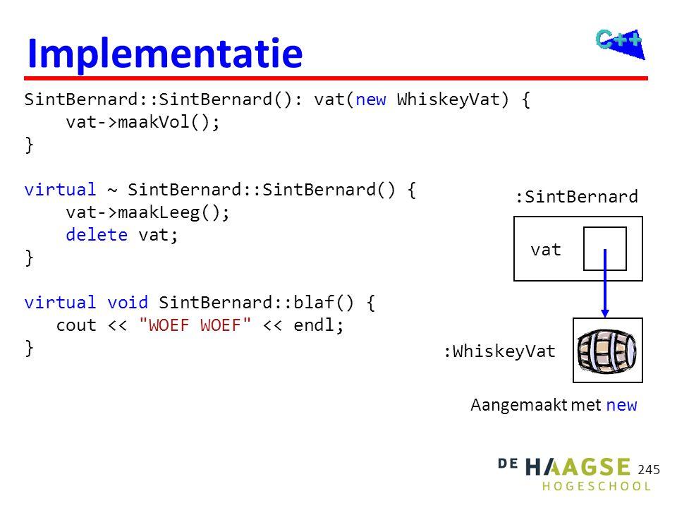 SintBernard::SintBernard(): vat(new WhiskeyVat) { vat->maakVol(); } virtual ~ SintBernard::SintBernard() { vat->maakLeeg(); delete vat; } virtual void