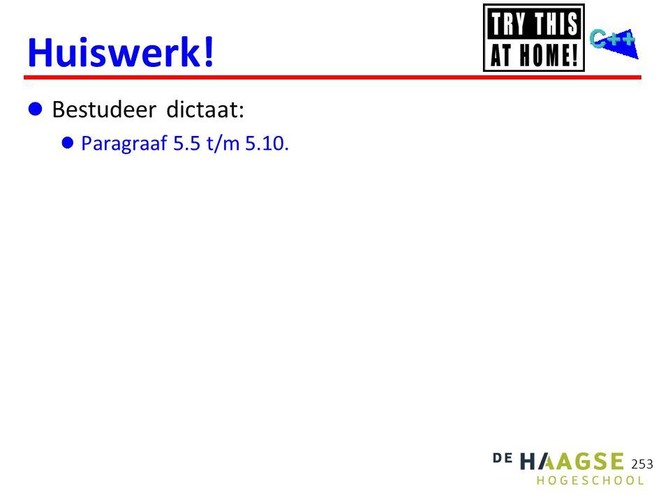 253 Huiswerk!  Bestudeer dictaat:  Paragraaf 5.5 t/m 5.10.