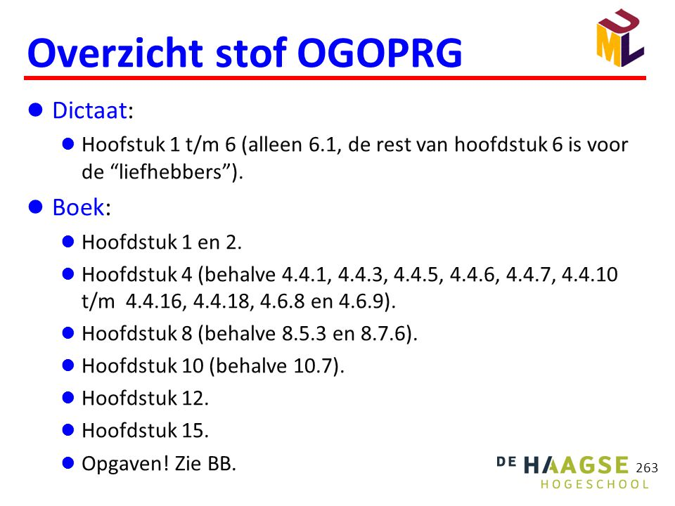 """263 Overzicht stof OGOPRG  Dictaat:  Hoofstuk 1 t/m 6 (alleen 6.1, de rest van hoofdstuk 6 is voor de """"liefhebbers"""").  Boek:  Hoofdstuk 1 en 2. """