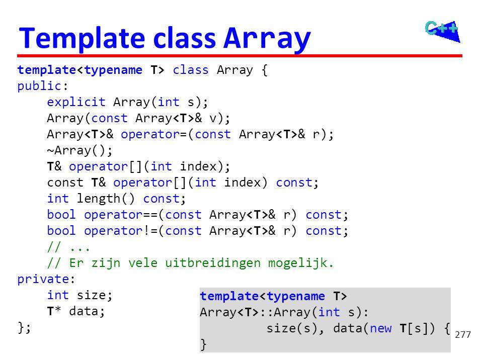 277 Template class Array template class Array { public: explicit Array(int s); Array(const Array & v); Array & operator=(const Array & r); ~Array(); T