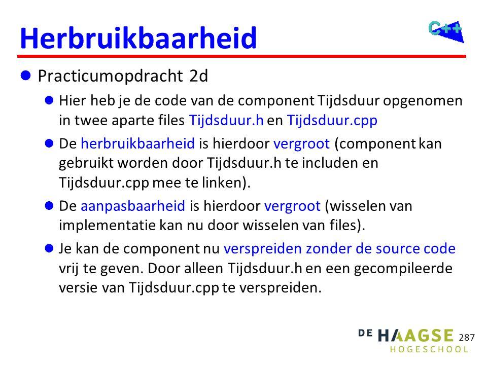 Herbruikbaarheid  Practicumopdracht 2d  Hier heb je de code van de component Tijdsduur opgenomen in twee aparte files Tijdsduur.h en Tijdsduur.cpp 