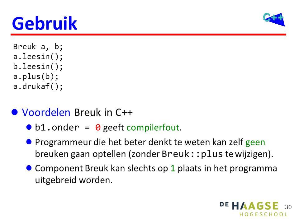 30 Gebruik  Voordelen Breuk in C++  b1.onder = 0 geeft compilerfout.  Programmeur die het beter denkt te weten kan zelf geen breuken gaan optellen