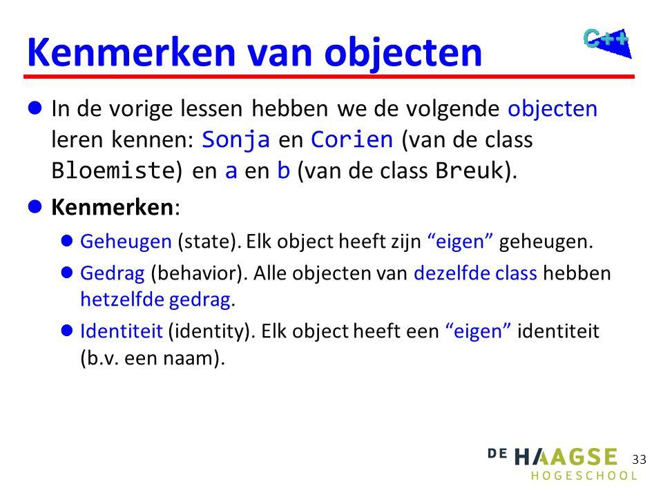 33 Kenmerken van objecten  In de vorige lessen hebben we de volgende objecten leren kennen: Sonja en Corien (van de class Bloemiste ) en a en b (van