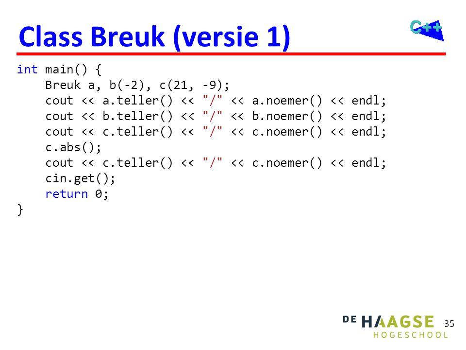 35 Class Breuk (versie 1) int main() { Breuk a, b(-2), c(21, -9); cout << a.teller() <<