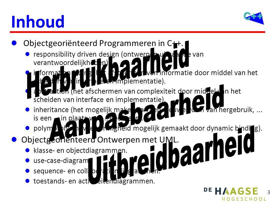 3 Inhoud  Objectgeoriënteerd Programmeren in C++.  responsibility driven design (ontwerpen uitgaande van verantwoordelijkheden).  information hidin