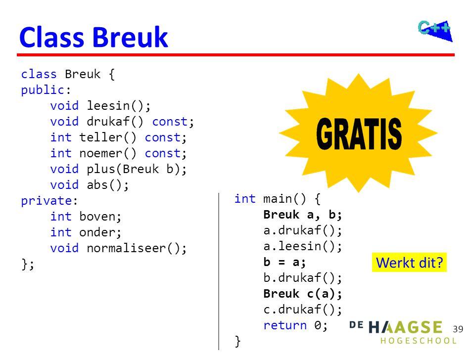 39 Class Breuk class Breuk { public: void leesin(); void drukaf() const; int teller() const; int noemer() const; void plus(Breuk b); void abs(); priva