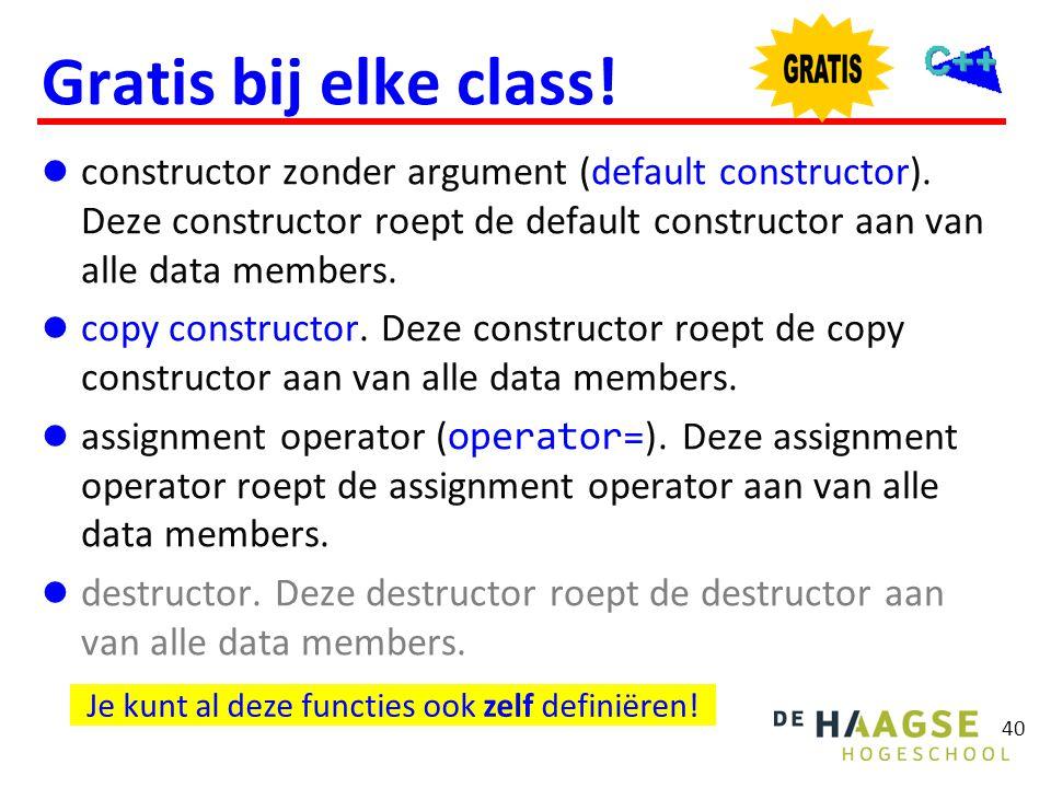 40 Gratis bij elke class!  constructor zonder argument (default constructor). Deze constructor roept de default constructor aan van alle data members