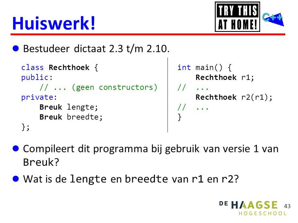 43 Huiswerk!  Bestudeer dictaat 2.3 t/m 2.10.  Compileert dit programma bij gebruik van versie 1 van Breuk ?  Wat is de lengte en breedte van r1 en
