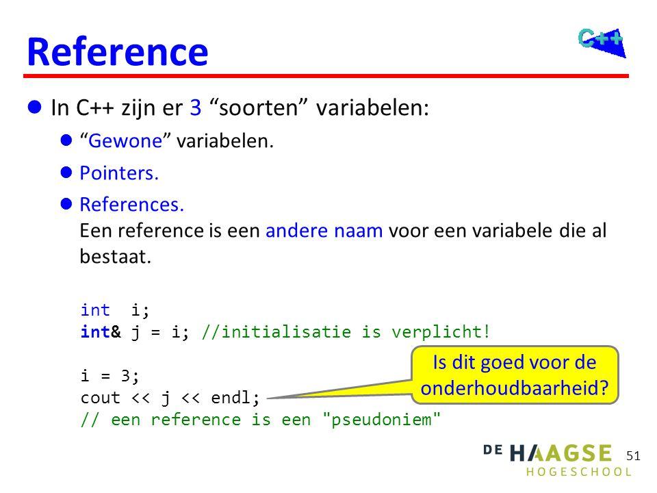 """51 Reference  In C++ zijn er 3 """"soorten"""" variabelen:  """"Gewone"""" variabelen.  Pointers.  References. Een reference is een andere naam voor een varia"""