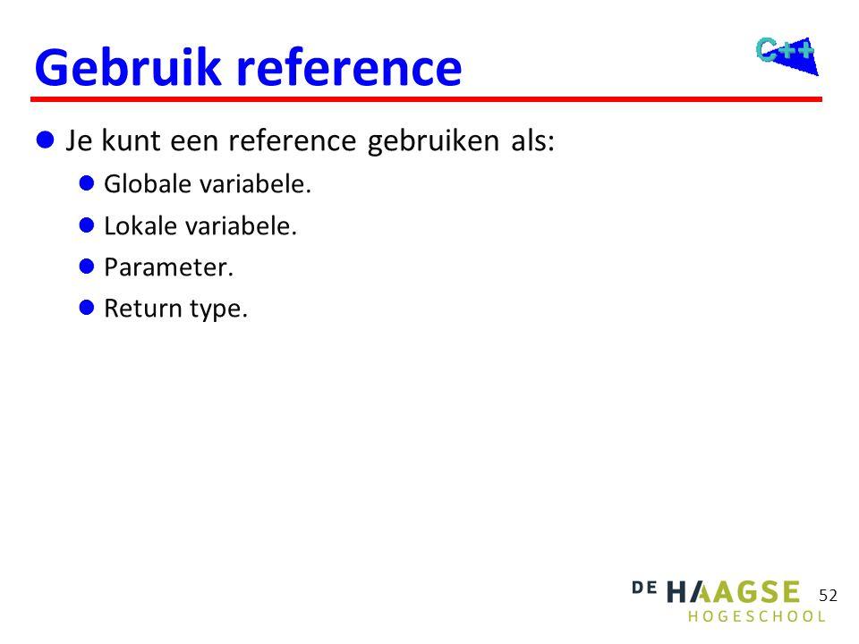 52 Gebruik reference  Je kunt een reference gebruiken als:  Globale variabele.  Lokale variabele.  Parameter.  Return type.