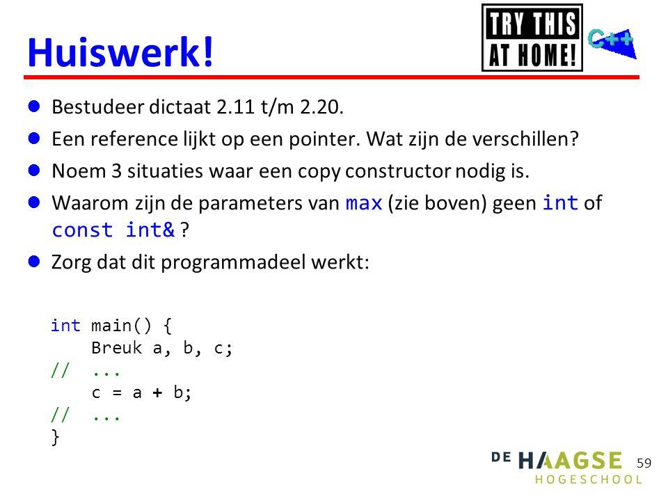 59 Huiswerk!  Bestudeer dictaat 2.11 t/m 2.20.  Een reference lijkt op een pointer. Wat zijn de verschillen?  Noem 3 situaties waar een copy constr