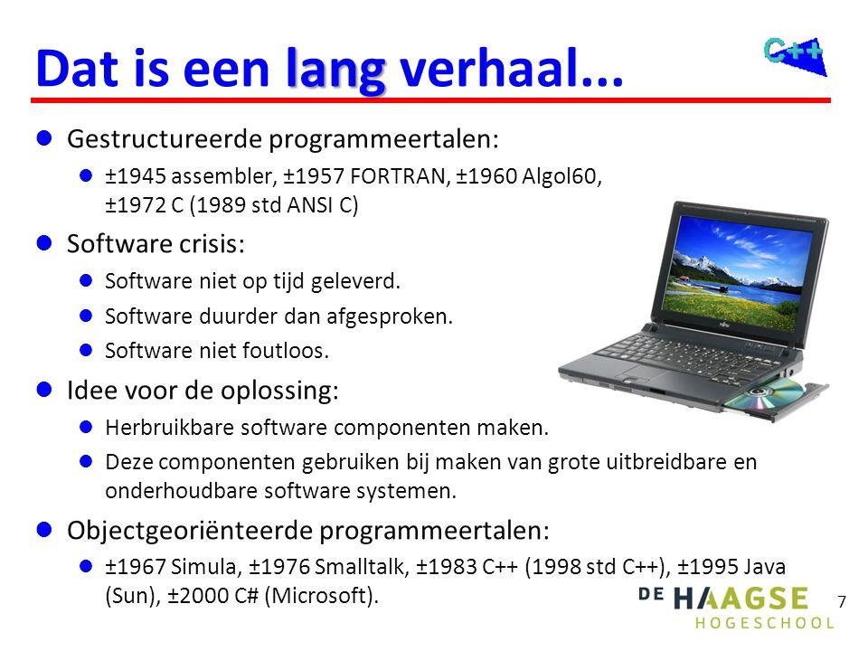 7  Gestructureerde programmeertalen:  ±1945 assembler, ±1957 FORTRAN, ±1960 Algol60, ±1972 C (1989 std ANSI C)  Software crisis:  Software niet op