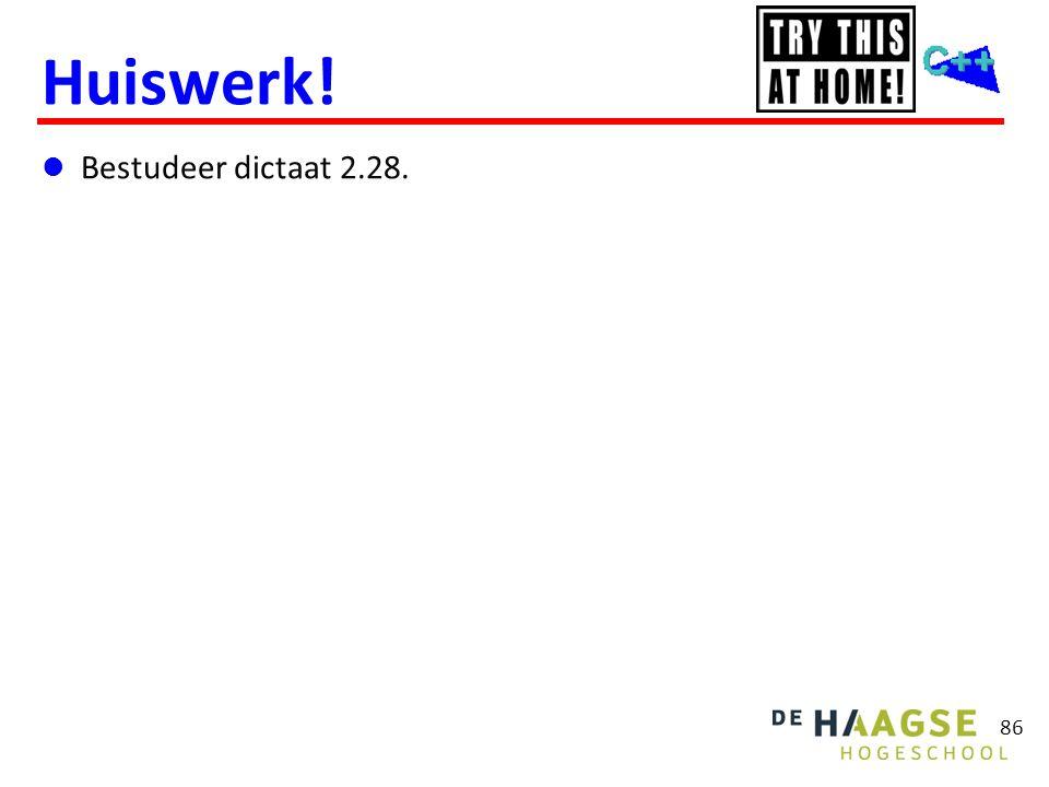 86 Huiswerk!  Bestudeer dictaat 2.28.
