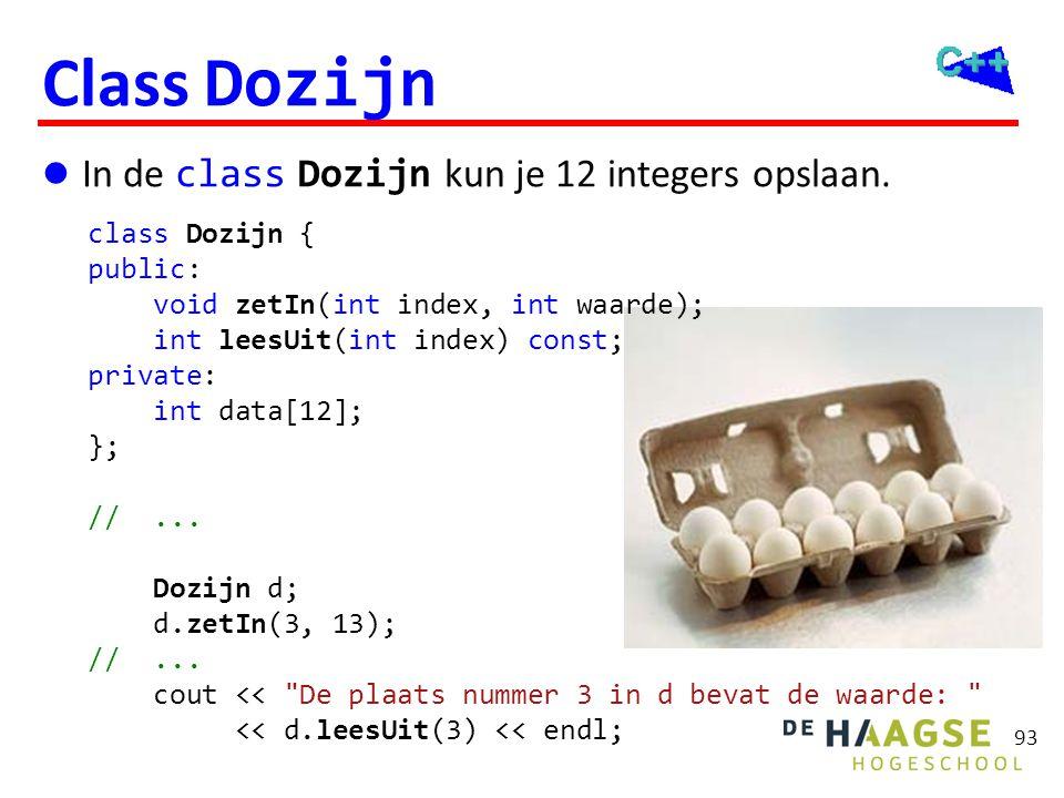 93 Class Dozijn  In de class Dozijn kun je 12 integers opslaan. class Dozijn { public: void zetIn(int index, int waarde); int leesUit(int index) cons