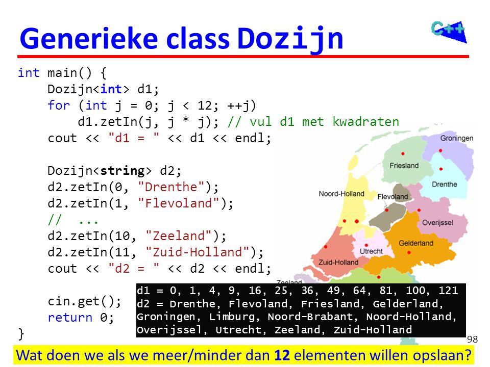 Generieke class Dozijn int main() { Dozijn d1; for (int j = 0; j < 12; ++j) d1.zetIn(j, j * j); // vul d1 met kwadraten cout <<
