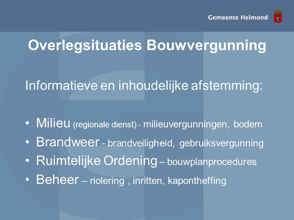 Overlegsituaties Bouwvergunning Informatieve en inhoudelijke afstemming: •Milieu (regionale dienst) - milieuvergunningen, bodem •Brandweer - brandveil