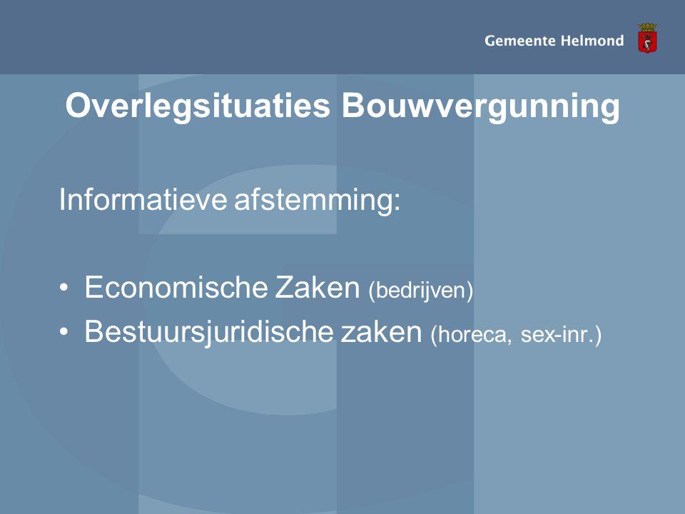 Overlegsituaties Bouwvergunning Informatieve afstemming: •Economische Zaken (bedrijven) •Bestuursjuridische zaken (horeca, sex-inr.)