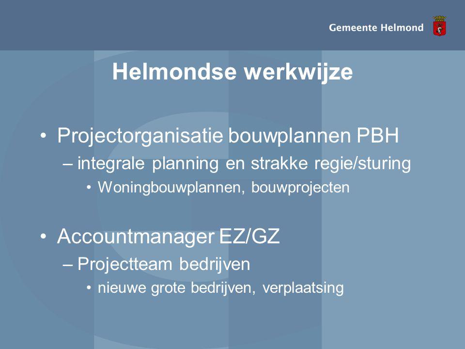 Helmondse werkwijze •Projectorganisatie bouwplannen PBH –integrale planning en strakke regie/sturing •Woningbouwplannen, bouwprojecten •Accountmanager