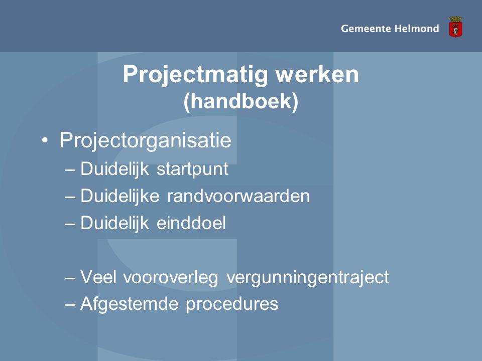 Projectmatig werken (handboek) •Projectorganisatie –Duidelijk startpunt –Duidelijke randvoorwaarden –Duidelijk einddoel –Veel vooroverleg vergunningen