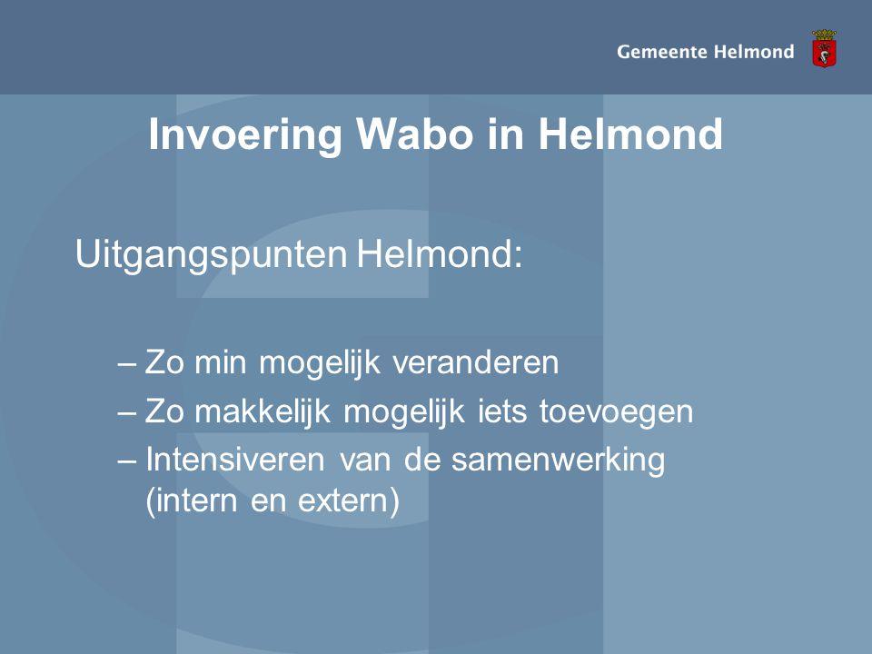 Invoering Wabo in Helmond Uitgangspunten Helmond: –Zo min mogelijk veranderen –Zo makkelijk mogelijk iets toevoegen –Intensiveren van de samenwerking