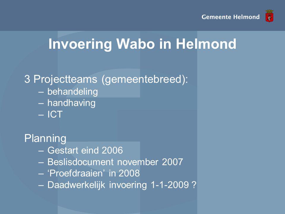 Invoering Wabo in Helmond 3 Projectteams (gemeentebreed): –behandeling –handhaving –ICT Planning –Gestart eind 2006 –Beslisdocument november 2007 –'Pr