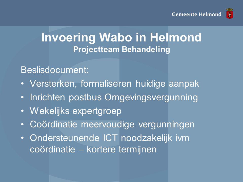 Invoering Wabo in Helmond Projectteam Behandeling Beslisdocument: •Versterken, formaliseren huidige aanpak •Inrichten postbus Omgevingsvergunning •Wek