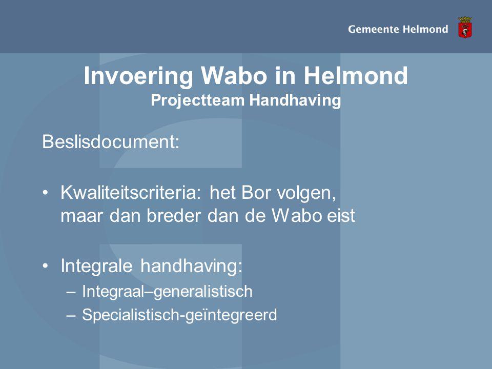 Invoering Wabo in Helmond Projectteam Handhaving Beslisdocument: •Kwaliteitscriteria: het Bor volgen, maar dan breder dan de Wabo eist •Integrale hand