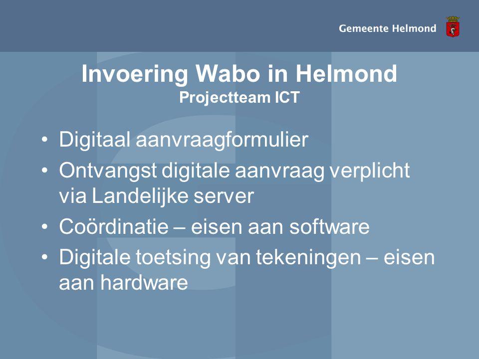 Invoering Wabo in Helmond Projectteam ICT •Digitaal aanvraagformulier •Ontvangst digitale aanvraag verplicht via Landelijke server •Coördinatie – eise
