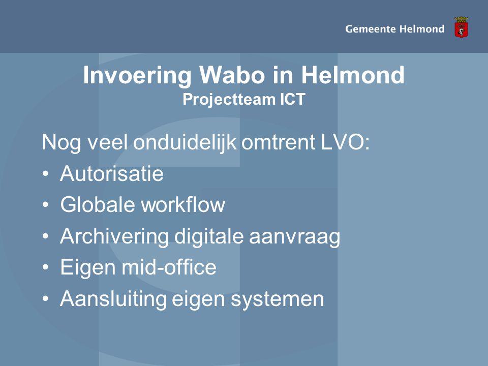 Invoering Wabo in Helmond Projectteam ICT Nog veel onduidelijk omtrent LVO: •Autorisatie •Globale workflow •Archivering digitale aanvraag •Eigen mid-o