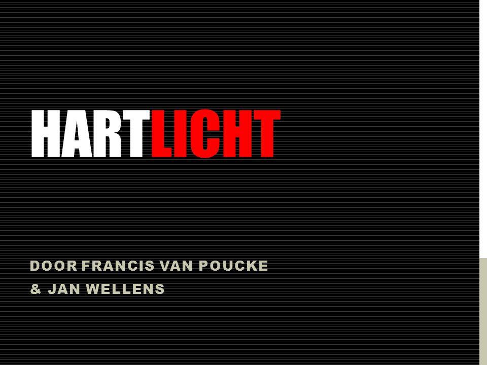 HARTLICHT DOOR FRANCIS VAN POUCKE & JAN WELLENS