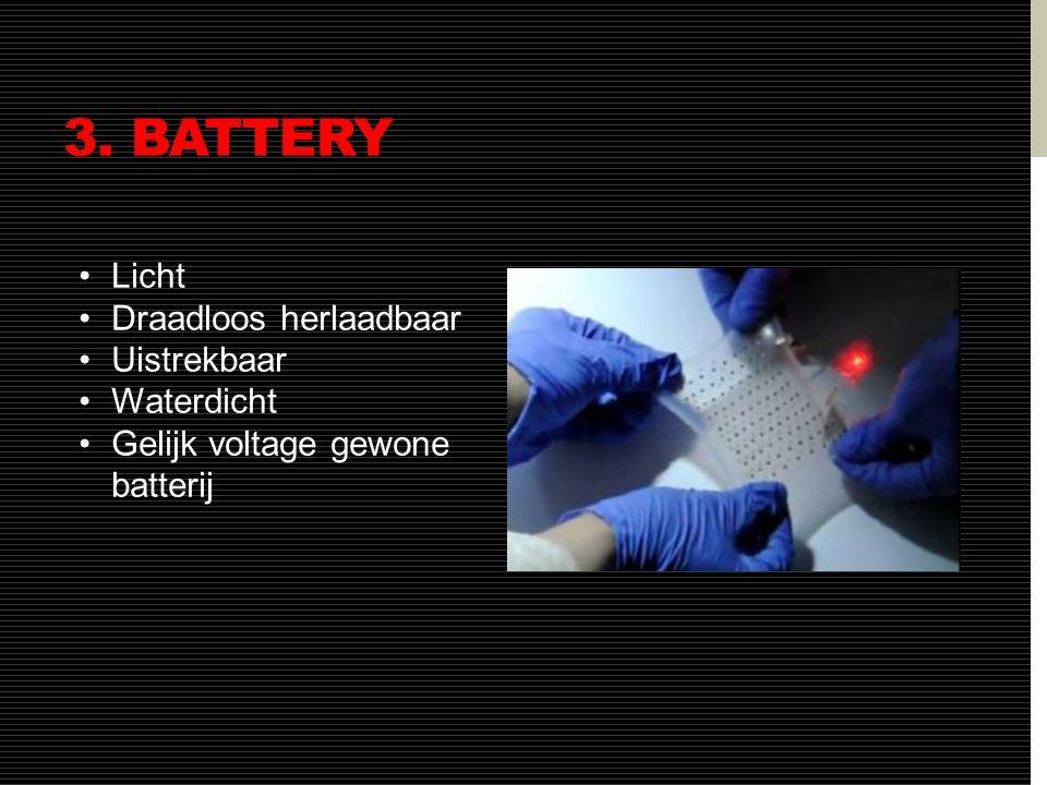 3. BATTERY •Licht •Draadloos herlaadbaar •Uistrekbaar •Waterdicht •Gelijk voltage gewone batterij