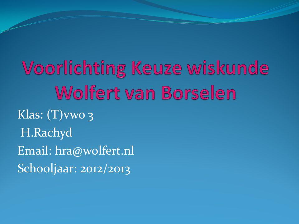 Klas: (T)vwo 3 H.Rachyd Email: hra@wolfert.nl Schooljaar: 2012/2013