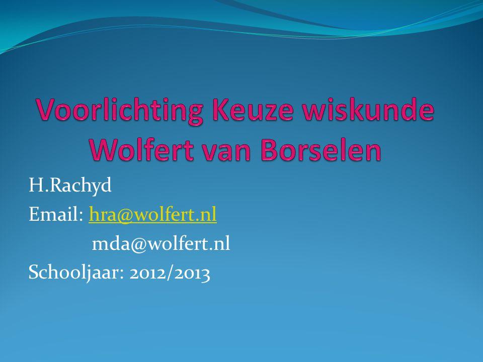 H.Rachyd Email: hra@wolfert.nlhra@wolfert.nl mda@wolfert.nl Schooljaar: 2012/2013