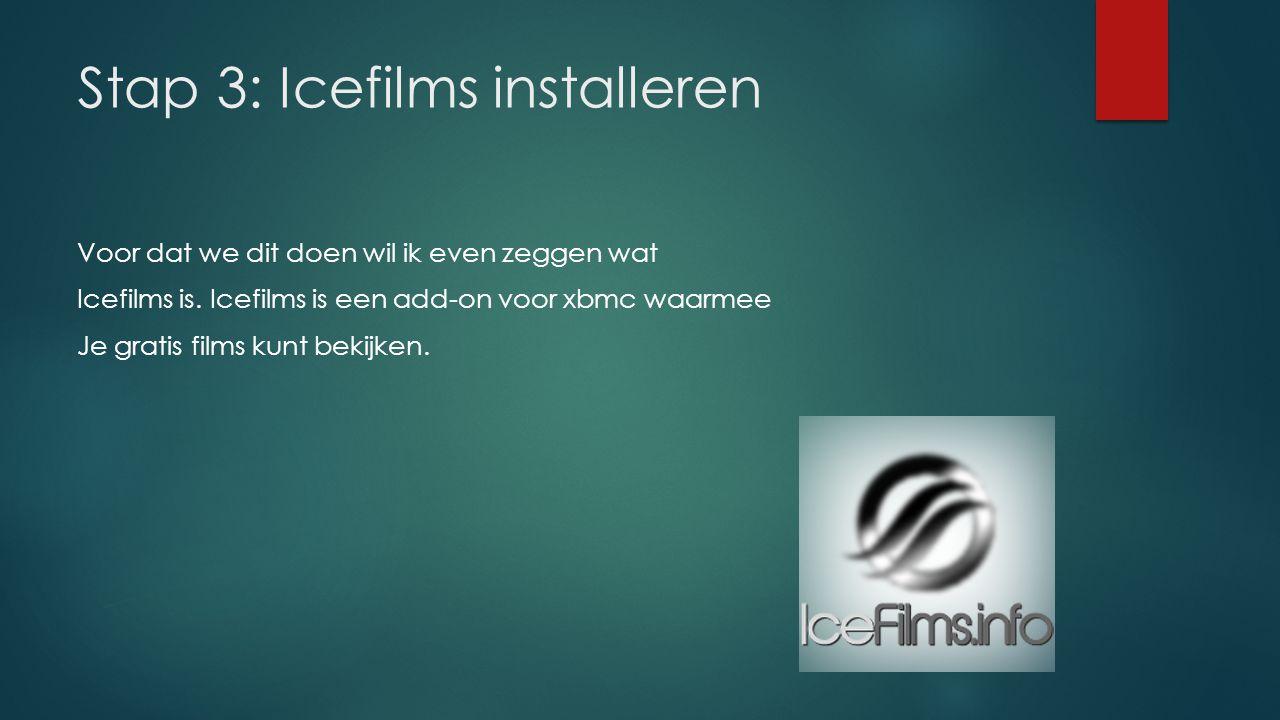 Stap 3: Icefilms installeren Voor dat we dit doen wil ik even zeggen wat Icefilms is. Icefilms is een add-on voor xbmc waarmee Je gratis films kunt be