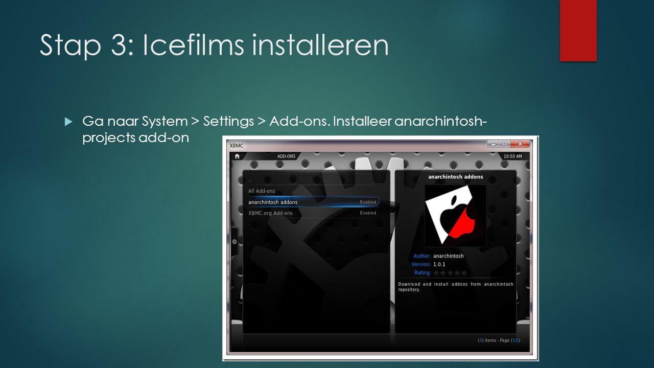 Stap 3: Icefilms installeren  Ga nu terug naar Add-ons apart van XBMC.org Add-ons je hoort nu ook anarchintosh add-ons te zien