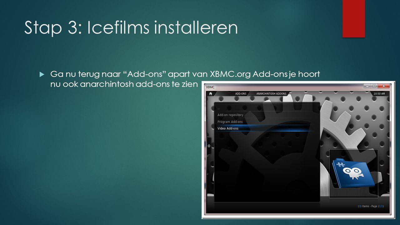 """Stap 3: Icefilms installeren  Ga nu terug naar """"Add-ons"""" apart van XBMC.org Add-ons je hoort nu ook anarchintosh add-ons te zien"""