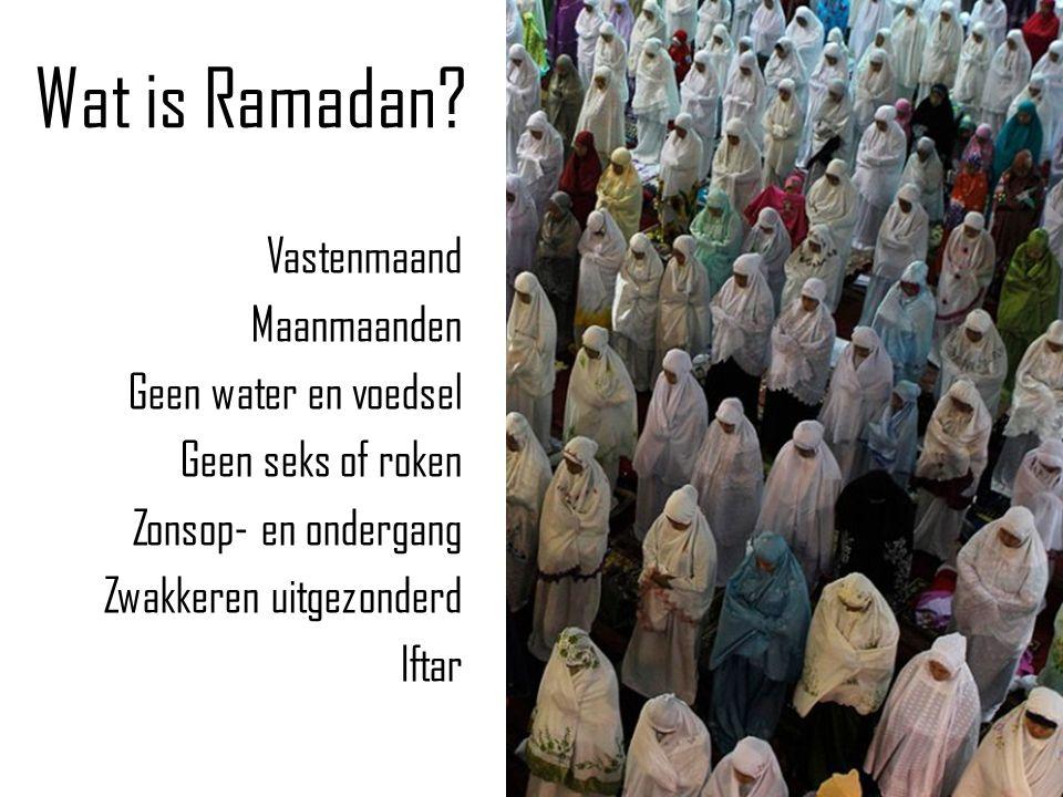 Wat is Ramadan? Vastenmaand Maanmaanden Geen water en voedsel Geen seks of roken Zonsop- en ondergang Zwakkeren uitgezonderd Iftar