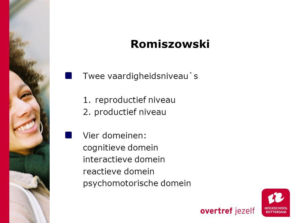 Romiszowski Twee vaardigheidsniveau`s 1.reproductief niveau 2. productief niveau Vier domeinen: cognitieve domein interactieve domein reactieve domein