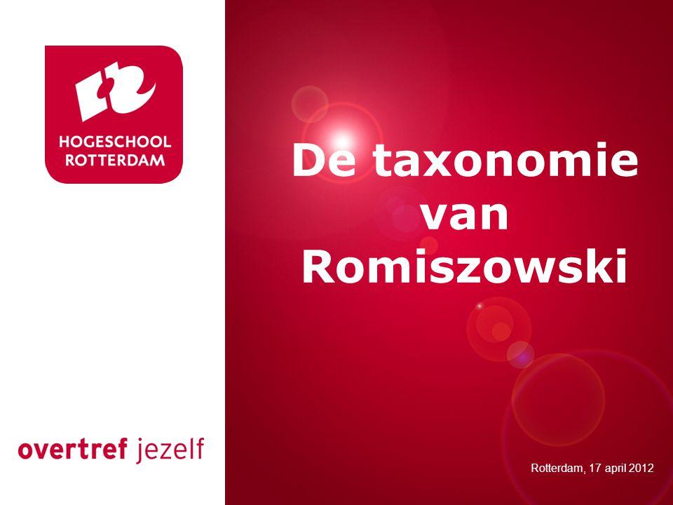 Presentatie titel Rotterdam, 00 januari 2007 De taxonomie van Romiszowski Rotterdam, 17 april 2012