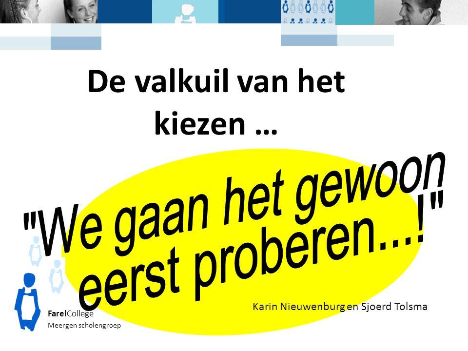 Karin Nieuwenburg en Sjoerd Tolsma FarelCollege Meergen scholengroep De valkuil van het kiezen …