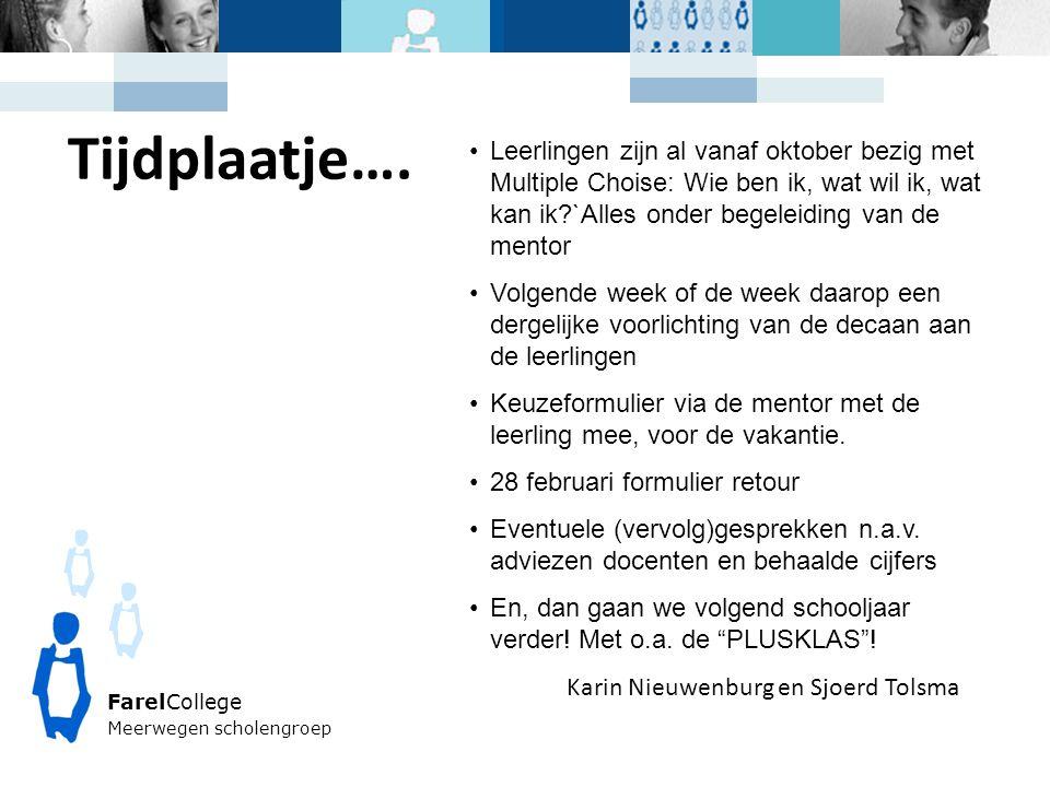 FarelCollege Meerwegen scholengroep Karin Nieuwenburg en Sjoerd Tolsma •Leerlingen zijn al vanaf oktober bezig met Multiple Choise: Wie ben ik, wat wi