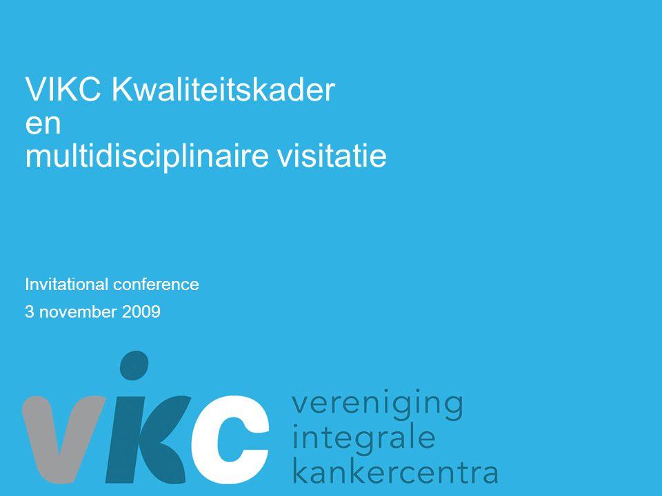 VIKC Kwaliteitskader en multidisciplinaire visitatie Invitational conference 3 november 2009