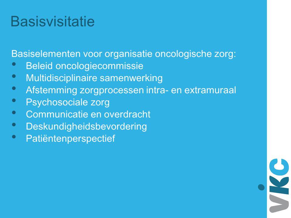 Basisvisitatie Basiselementen voor organisatie oncologische zorg: • Beleid oncologiecommissie • Multidisciplinaire samenwerking • Afstemming zorgproce