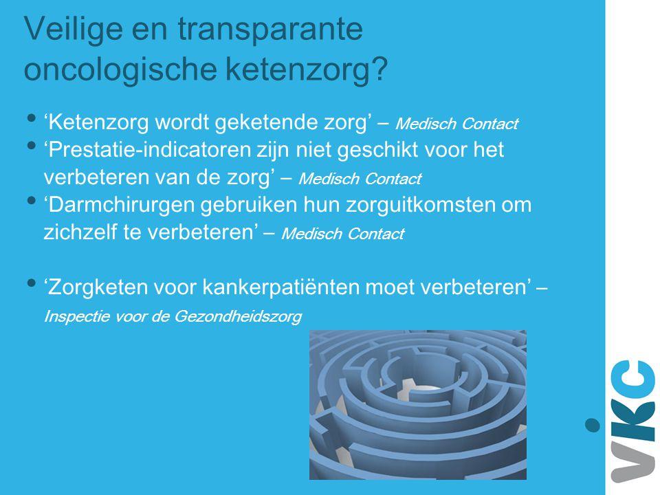 Veilige en transparante oncologische ketenzorg? • 'Ketenzorg wordt geketende zorg' – Medisch Contact • 'Prestatie-indicatoren zijn niet geschikt voor