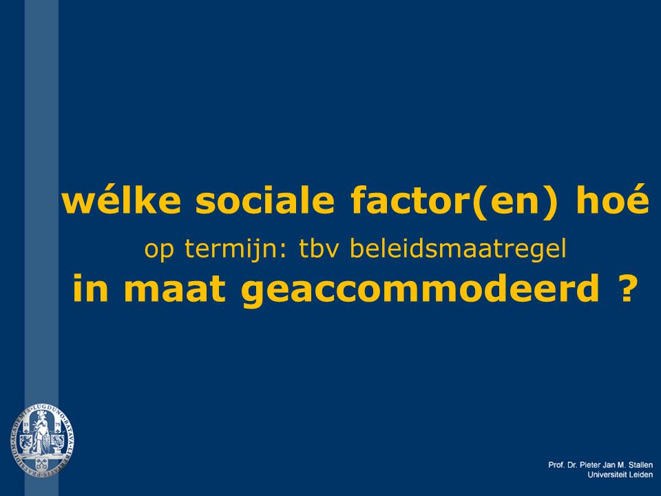 wélke sociale factor(en) hoé op termijn: tbv beleidsmaatregel in maat geaccommodeerd