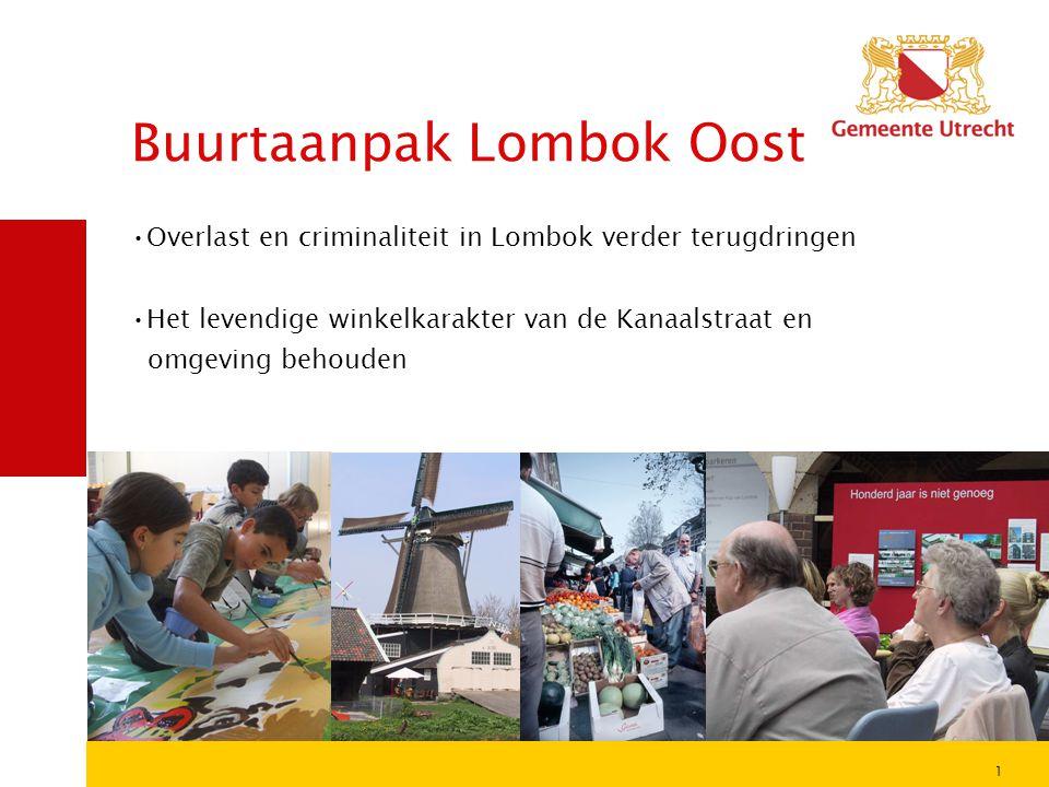 Buurtaanpak Lombok Oost 1 •Overlast en criminaliteit in Lombok verder terugdringen •Het levendige winkelkarakter van de Kanaalstraat en omgeving behou