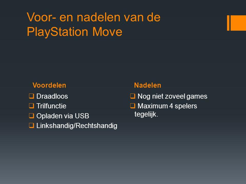 VoordelenNadelen Voor- en nadelen van de PlayStation Move  Draadloos  Trilfunctie  Opladen via USB  Linkshandig/Rechtshandig  Nog niet zoveel games  Maximum 4 spelers tegelijk.