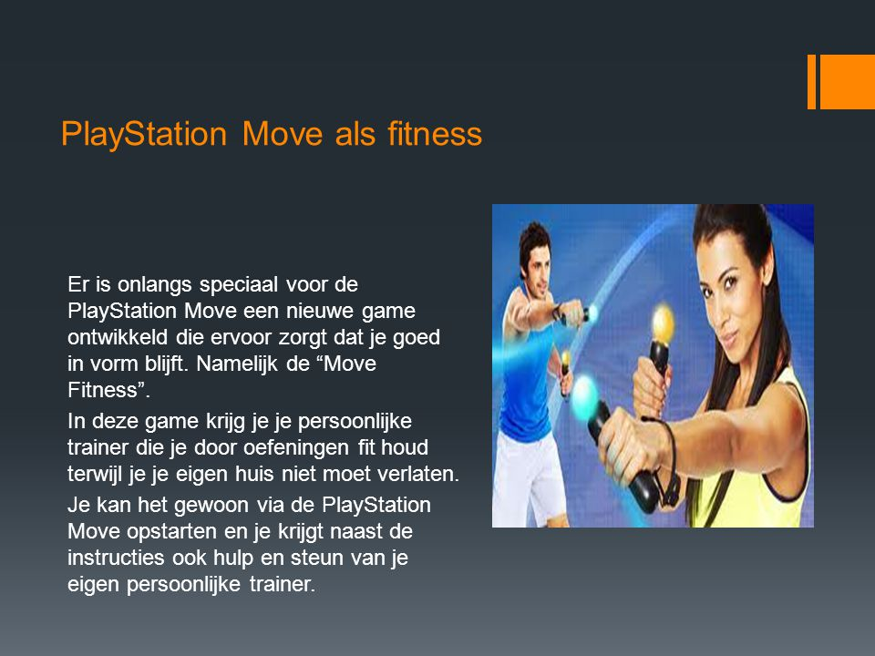 PlayStation Move als fitness Er is onlangs speciaal voor de PlayStation Move een nieuwe game ontwikkeld die ervoor zorgt dat je goed in vorm blijft. N